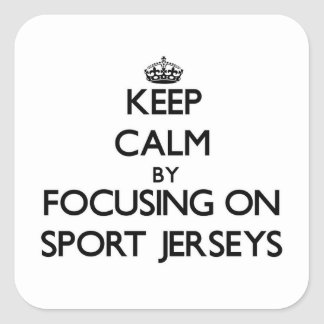 Keep Calm by focusing on Sport Jerseys Square Stickers
