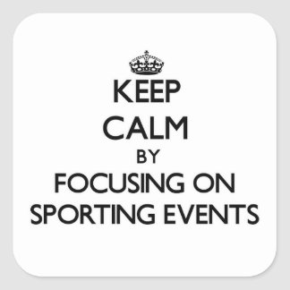 Keep Calm by focusing on Sporting Events Sticker