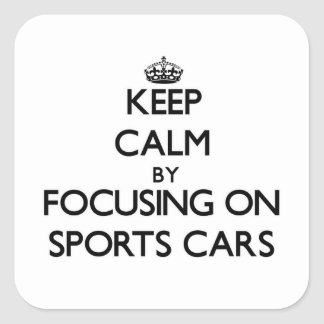Keep Calm by focusing on Sports Cars Square Stickers