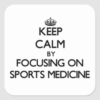 Keep Calm by focusing on Sports Medicine Square Sticker