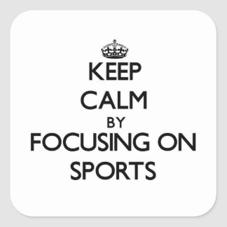 Keep Calm by focusing on Sports Square Stickers