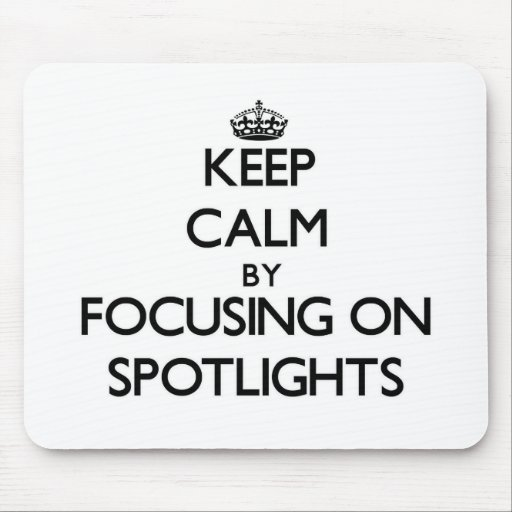 Keep Calm by focusing on Spotlights Mouse Pad