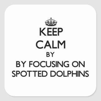 Keep calm by focusing on Spotted Dolphins Square Sticker