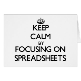 Keep Calm by focusing on Spreadsheets Note Card