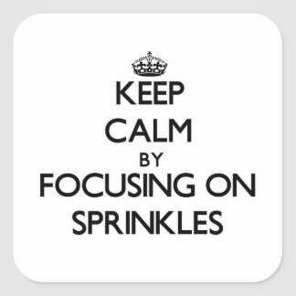 Keep Calm by focusing on Sprinkles Square Sticker