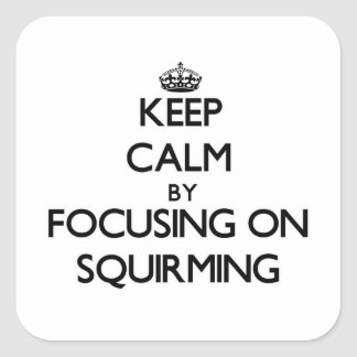 Keep Calm by focusing on Squirming Square Sticker