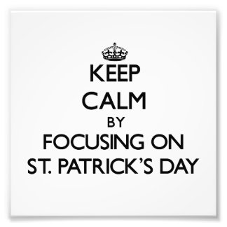 Keep Calm by focusing on St Patrick S Day Photograph