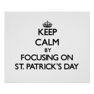 Keep Calm by focusing on St Patrick S Day Poster