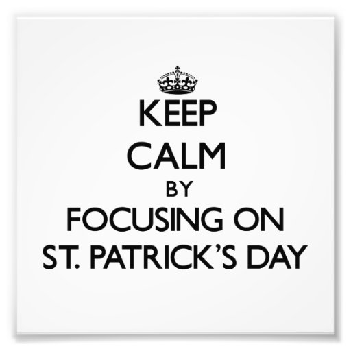 Keep Calm by focusing on St. Patrick'S Day Photograph