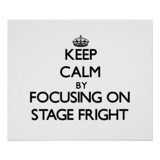 Keep Calm by focusing on Stage Fright Print