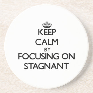 Keep Calm by focusing on Stagnant Drink Coasters