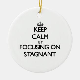 Keep Calm by focusing on Stagnant Christmas Tree Ornament