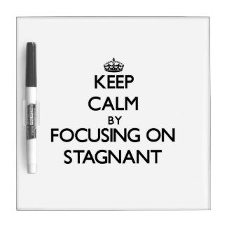 Keep Calm by focusing on Stagnant Dry Erase Whiteboard