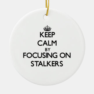 Keep Calm by focusing on Stalkers Round Ceramic Decoration