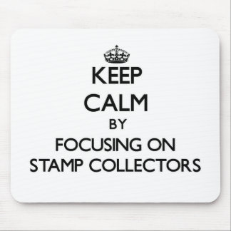 Keep Calm by focusing on Stamp Collectors Mousepad