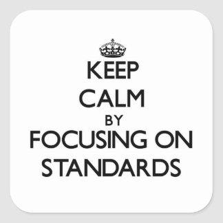 Keep Calm by focusing on Standards Sticker