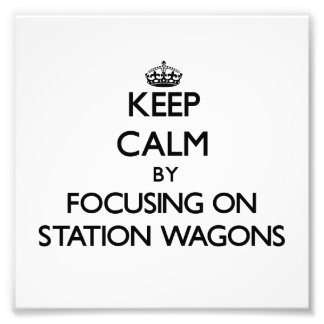 Keep Calm by focusing on Station Wagons Photograph