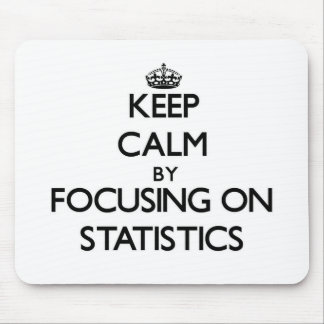 Keep calm by focusing on Statistics Mouse Pads