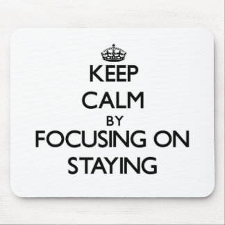 Keep Calm by focusing on Staying Mouse Pad