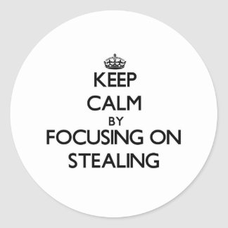 Keep Calm by focusing on Stealing Round Sticker
