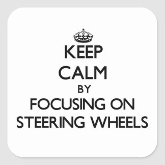 Keep Calm by focusing on Steering Wheels Square Sticker