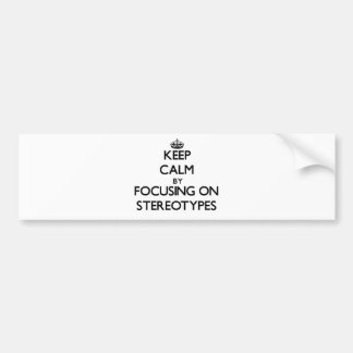 Keep Calm by focusing on Stereotypes Bumper Stickers