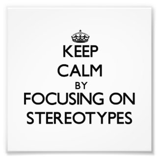 Keep Calm by focusing on Stereotypes Photo