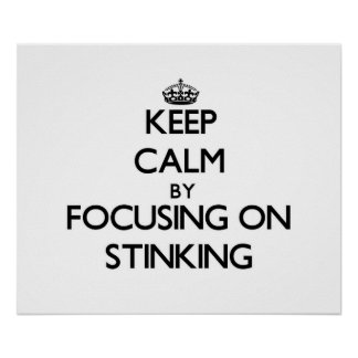 Keep Calm by focusing on Stinking Print