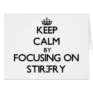Keep Calm by focusing on Stir-Fry Cards