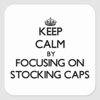 Keep Calm by focusing on Stocking Caps Square Sticker