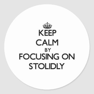 Keep Calm by focusing on Stolidly Stickers