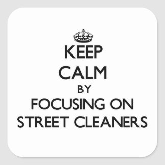 Keep Calm by focusing on Street Cleaners Sticker