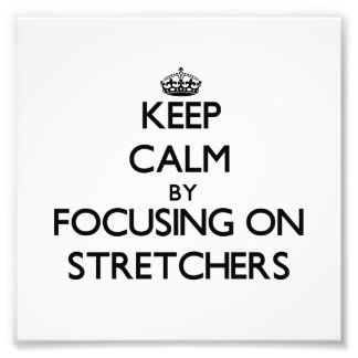 Keep Calm by focusing on Stretchers Art Photo
