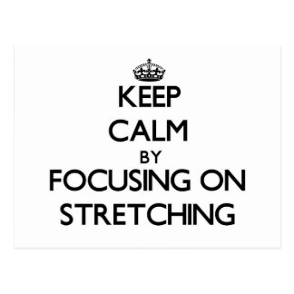 Keep Calm by focusing on Stretching Post Cards