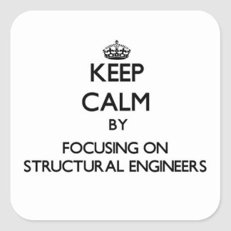 Keep Calm by focusing on Structural Engineers Square Sticker