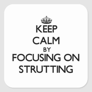 Keep Calm by focusing on Strutting Square Sticker
