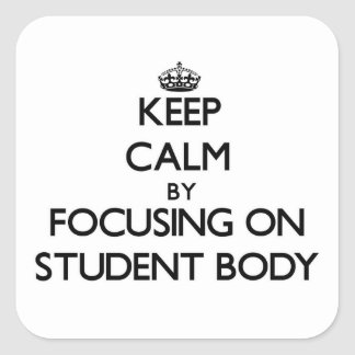 Keep Calm by focusing on Student Body Square Stickers