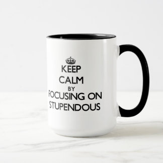 Keep Calm by focusing on Stupendous Mug