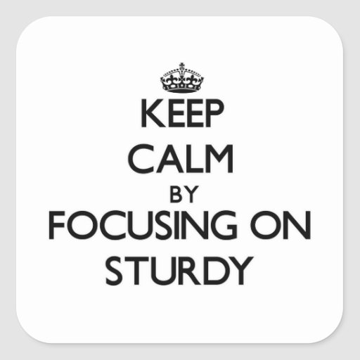 Keep Calm by focusing on Sturdy Stickers