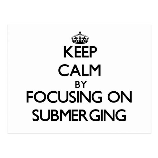 Keep Calm by focusing on Submerging Postcard