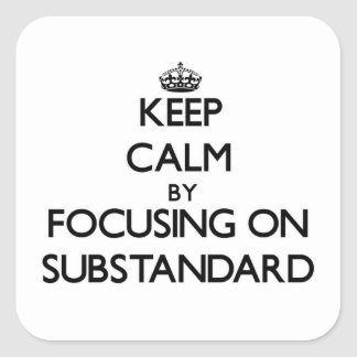Keep Calm by focusing on Substandard Square Sticker