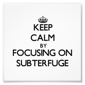 Keep Calm by focusing on Subterfuge Art Photo