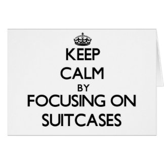 Keep Calm by focusing on Suitcases Greeting Card