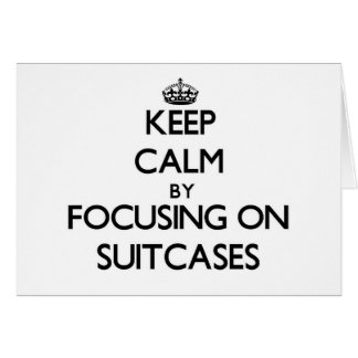 Keep Calm by focusing on Suitcases Stationery Note Card