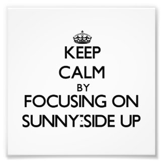 Keep Calm by focusing on Sunny-Side Up Photograph
