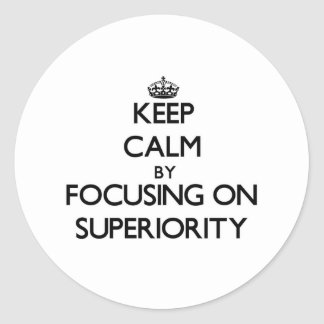 Keep Calm by focusing on Superiority Stickers