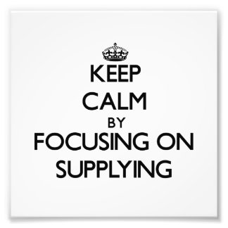 Keep Calm by focusing on Supplying Art Photo