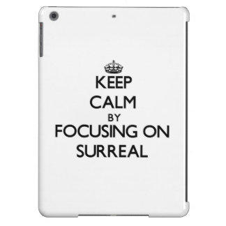 Keep Calm by focusing on Surreal iPad Air Cover
