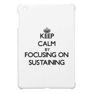 Keep Calm by focusing on Sustaining iPad Mini Case