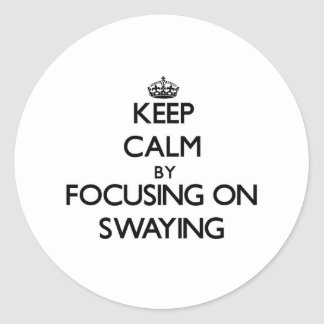 Keep Calm by focusing on Swaying Round Sticker